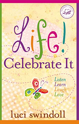Life!  Celebrate It: Listen, Learn, Laugh, Love (Women of Faith (Thomas Nelson)) (140027804X) by Swindoll, Luci