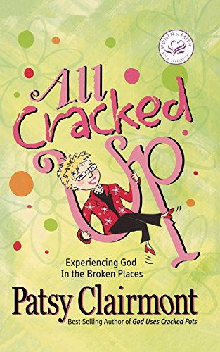 9781400278053: All Cracked Up: Experiencing God in the Broken Places (Women of Faith (Thomas Nelson))