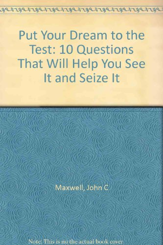 9781400278558: Put Your Dream to the Test: 10 Questions That Will Help You See It and Seize It