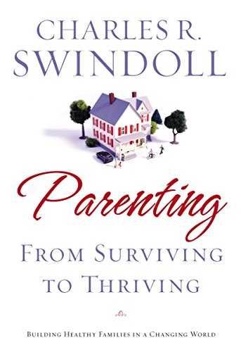 9781400280032: Parenting: From Surviving to Thriving: Building Healthy Families in a Changing World