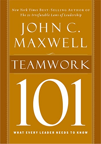 Teamwork 101: What Every Leader Needs to Know (101 (Thomas Nelson)) (1400280257) by John C. Maxwell
