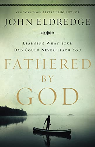 9781400280278: Fathered by God: Learning What Your Dad Could Never Teach You
