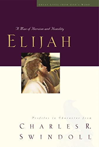 9781400280322: Elijah: A Man of Heroism and Humility (Great Lives Series)