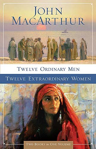Twelve Ordinary Men / Twelve Extraordinary Women (Macarthur 2 in 1) (9781400280636) by John MacArthur