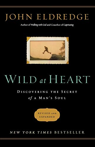 Wild at Heart (International Edition): Discovering the Secret of a Man's Soul (9781400281022) by Eldredge, John