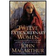 9781400281053: Twelve Extraordinary Women by John MacArthur (Paperback)