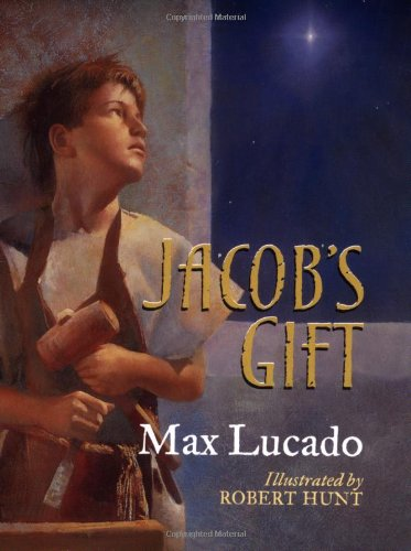 Jacob's Gift (Max Lucado's Christmas Collections) (9781400301300) by Lucado, Max