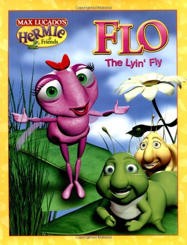 9781400302864: Flo the Lyin' Fly (Max Lucado's Hermie & Friends)