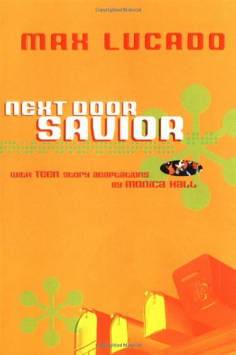 9781400303724: Next Door Savior for Tweens/Teens (Lucado, Max)