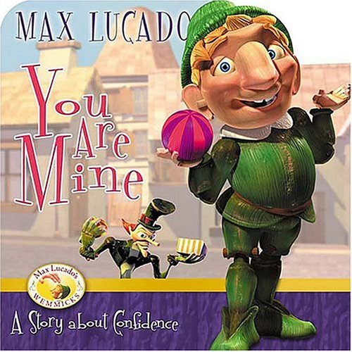 9781400304158: You Are Mine: A Story About Contentment (Max Lucado's Wemmicks)
