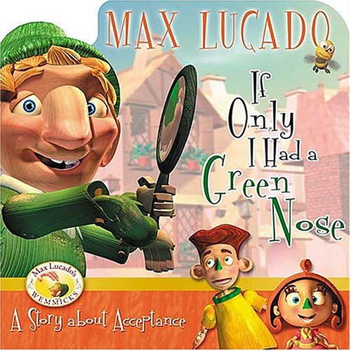 9781400304165: If Only I Had a Green Nose: A Story About Self-acceptance (Max Lucado's Wemmicks)