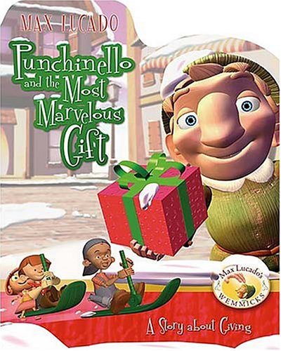 9781400304493: Punchinello and the Most Marvelous Gift: A Story About Giving (Max Lucado's Wemmicks)