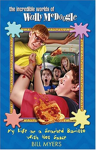 9781400305711: My Life as a Smashed Burrito With Extra Hot Sauce (The Incredible Worlds of Wally McDoogle #1)