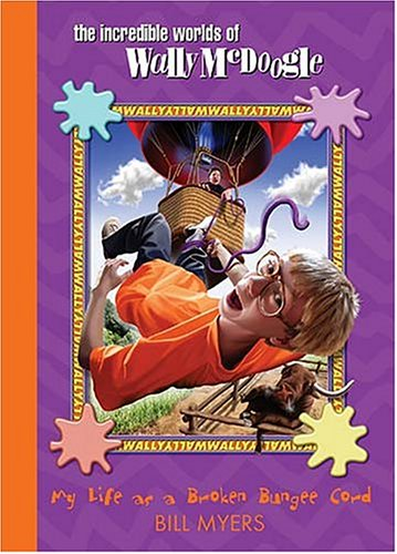 9781400305735: My Life as a Broken Bungee Cord (The Incredible Worlds of Wally McDoogle #3)