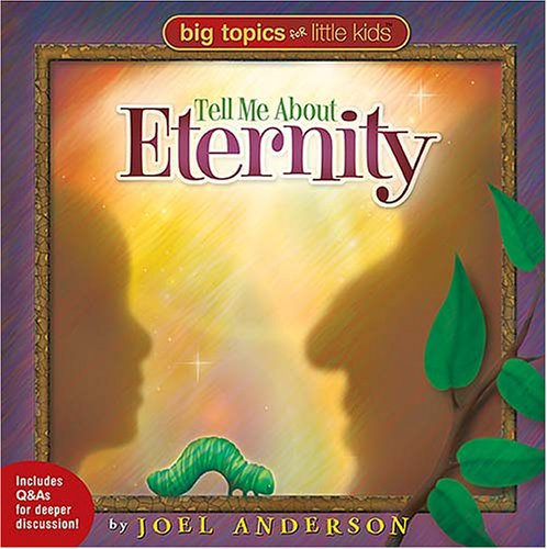 Tell Me About Eternity (BIG TOPICS FOR LITTLE PEOPLE) (9781400305988) by Joel Anderson
