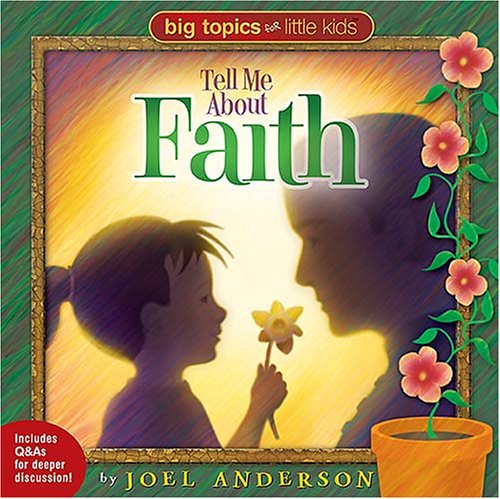 Tell Me About Faith (Big Topics for Little Kids) (1400306159) by Joel Anderson