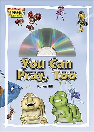 You Can Pray, Too! with DVD (Max Lucado's Hermie & Friends (Unnumbered Board Books)) (1400306604) by Karen Hill; Max Lucado