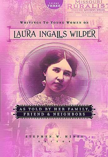 9781400307869: Writings to Young Women on Laura Ingalls Wilder - Volume Three: As Told By Her Family, Friends, and Neighbors