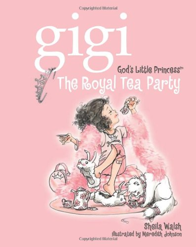 The Royal Tea Party (Gigi, God's Little Princess) (1400308003) by Sheila Walsh