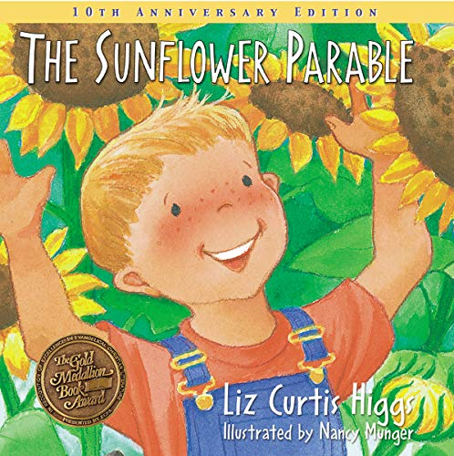 The Sunflower Parable: Special 10th Anniversary Edition (Parable Series): Higgs, Liz Curtis