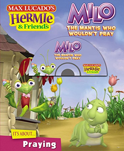 9781400308736: Milo, the Mantis Who Wouldn't Pray (Max Lucado's Hermie & Friends)