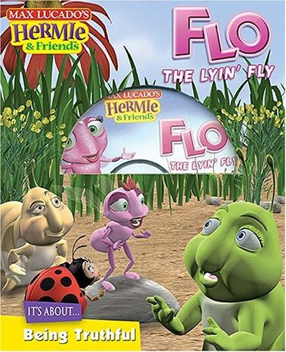 9781400308897: Flo, the Lyin' Fly: It's About Bing Truthful (Max Lucado's Hermie & Friends)
