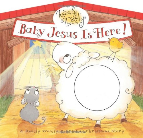 Baby Jesus is Here!: A Really Woolly & Friends Christmas Story: Thomas Nelson