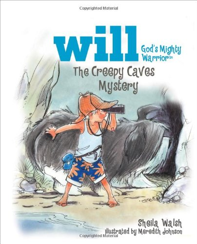 The Creepy Caves Mystery: Will, God's Mighty Warrior (140031125X) by Walsh, Sheila