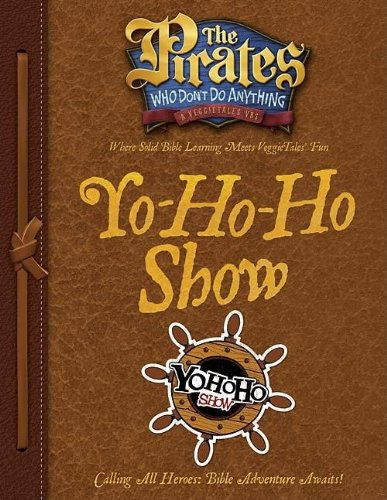 9781400312368: The Pirates Who Don't Do Anything: A VeggieTales VBS: Yo-Ho-Ho Show Captain's Guide