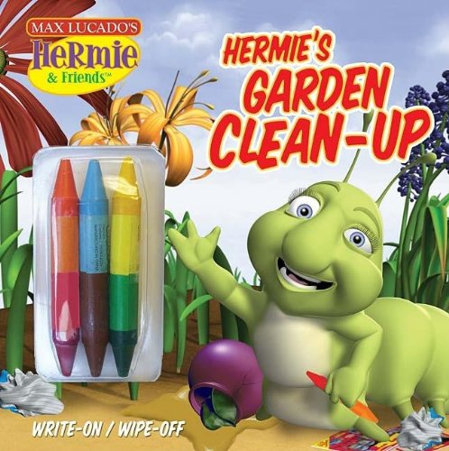 Hermie's Garden Cleanup: A Write-on/Wipe-off Coloring Book (Max Lucado's Hermie & Friends) (9781400312788) by Lucado, Max