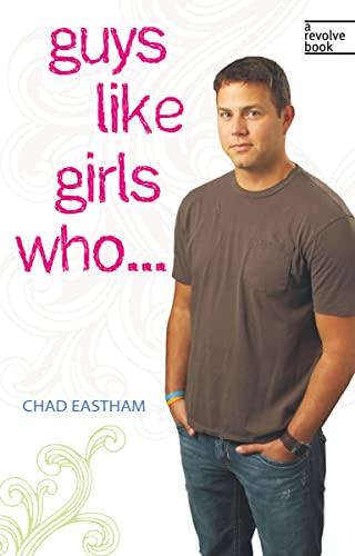 Guys Like Girls Who . . . (Revolve Books): Eastham, Chad