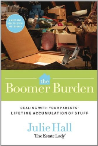 The Boomer Burden: Dealing with Your Parents' Lifetime Accumulation of Stuff: Julie Hall