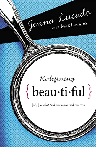Redefining Beautiful: What God Sees When God Sees You (9781400314287) by Lucado Bishop, Jenna; Lucado, Max