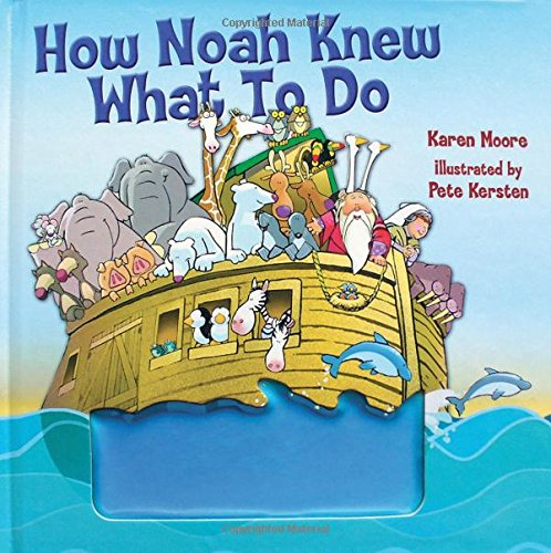 How Noah Knew What to Do: Moore, Karen