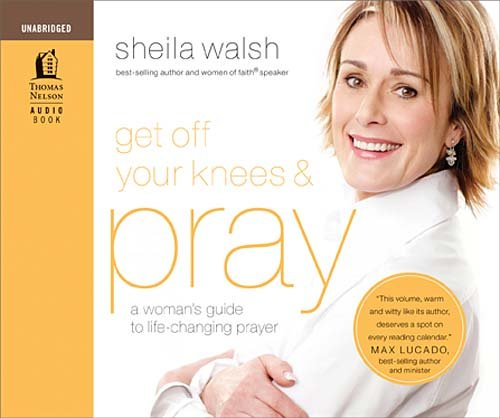 Get Off Your Knees & Pray: Walsh, Sheila