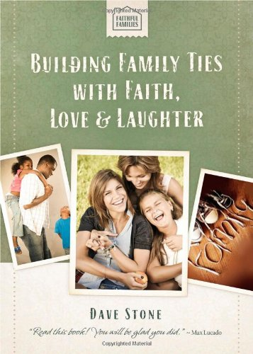 9781400318728: Building Family Ties with Faith, Love & Laughter (Faithful Families)
