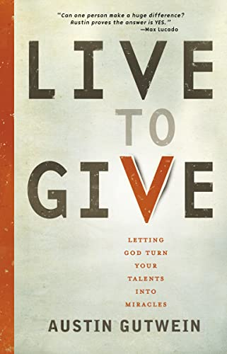 9781400319930: Live to Give: Let God Turn Your Talents into Miracles