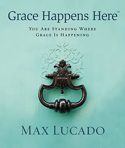 9781400320387: Grace Happens Here: You Are Standing Where Grace is Happening