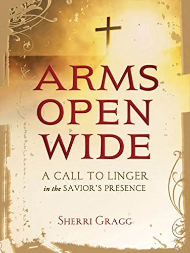9781400323463: Arms Open Wide: A Call to Linger in the Savior's Presence