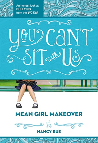 You Can't Sit with Us: An Honest Look at Bullying from the Victim (Mean Girl Makeover Trilogy ...