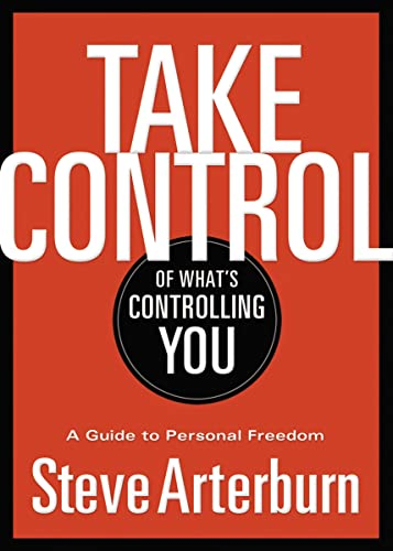 Take Control of What's Controlling You: A Guide to Personal Freedom (1400323932) by Stephen Arterburn