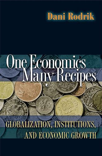 One Economics, Many Recipes: Globalization, Institutions & E: Rodrik, Dani
