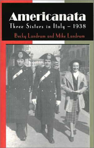 Americanata: Three Sisters in Italy, 1938: Landrum, Becky, Landrum,