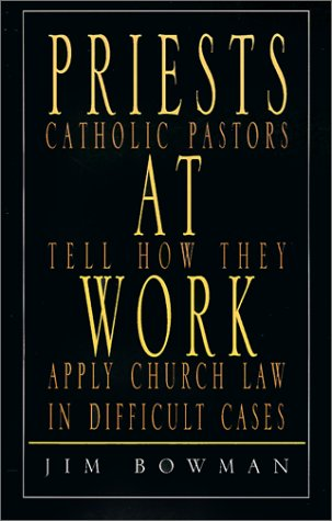 9781401012267: Priests at Work: Catholic Pastors Tell How They Apply Church Law in Difficult Cases