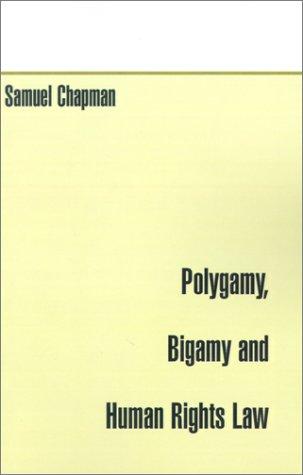 Polygamy, Bigamy and Human Rights Law: Chapman, Samuel