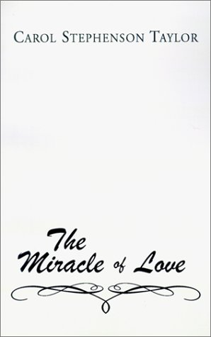 The Miracle of Love: Carol Stephenson Taylor