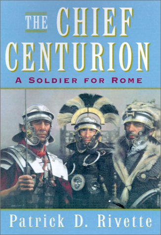 9781401015282: The Chief Centurion: A Soldier for Rome