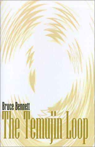 The Temujin Loop: Bennett, Bruce