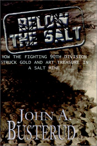 Below the Salt: How the Fighting 90th Division Struck Gold and Art Treasure in a Salt Mine: ...