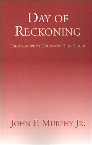 Day of Reckoning: The Massacre at Columbine High School